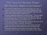 the future of nuclear power will nuclear make a comeback