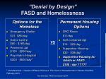 denial by design fasd and homelessness