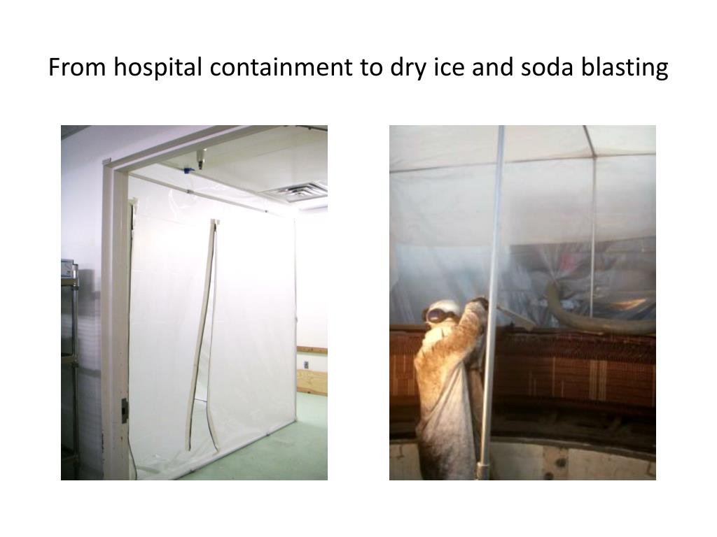 From hospital containment to dry ice and soda blasting