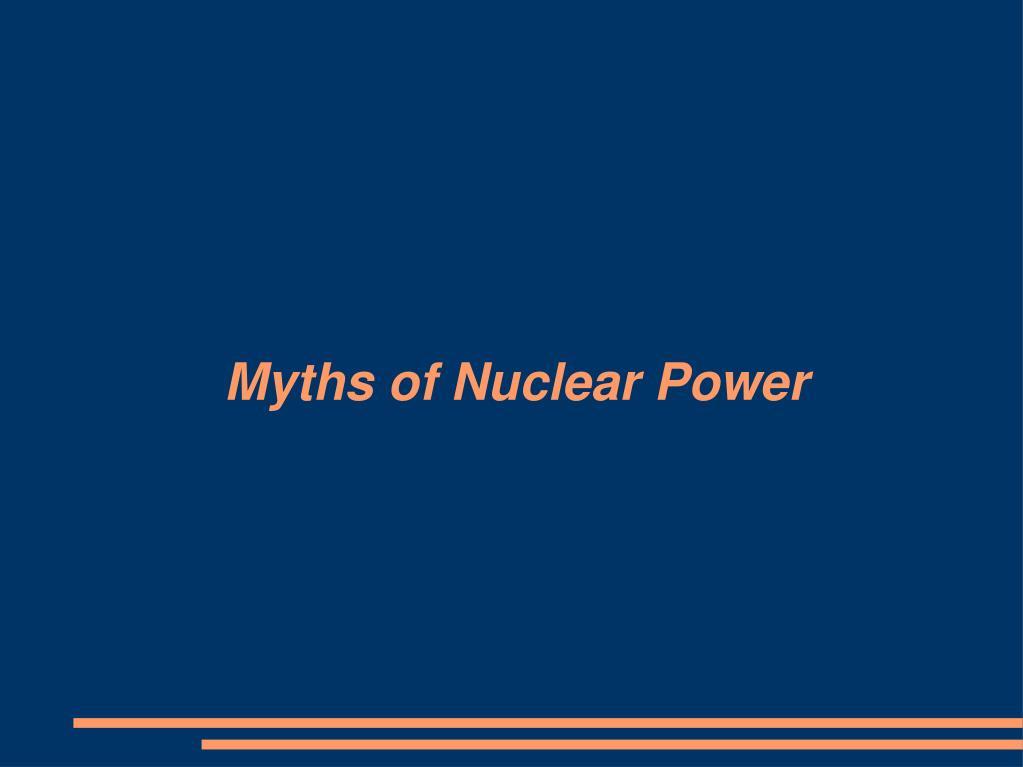 Myths of Nuclear Power