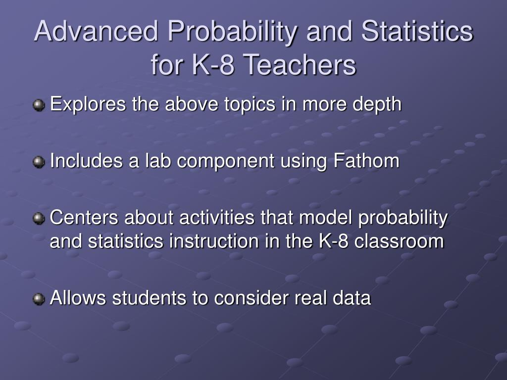 Advanced Probability and Statistics for K-8 Teachers