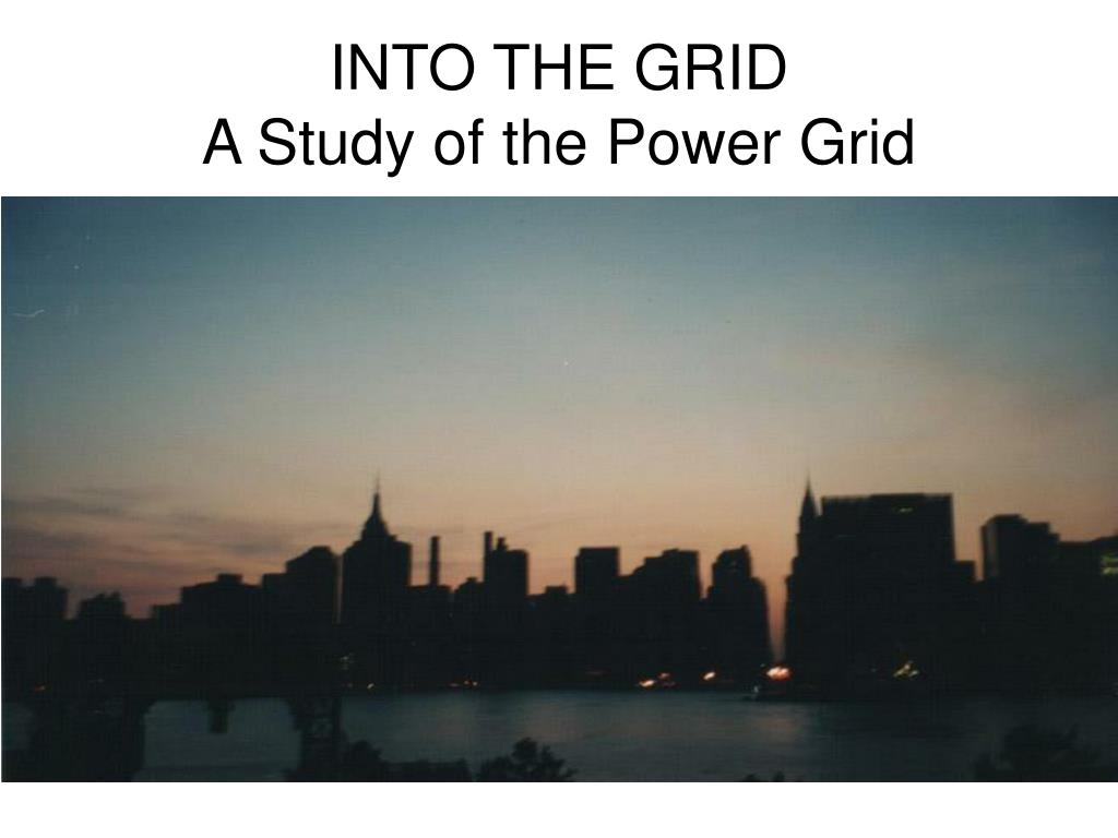 into the grid a study of the power grid l.