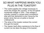 so what happens when you plug in the toaster