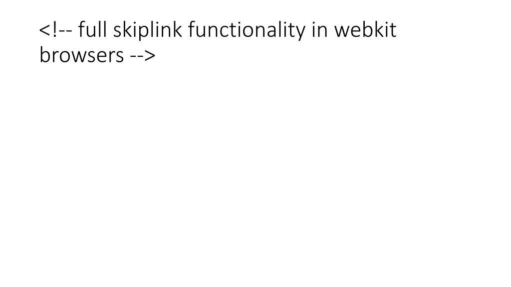<!-- full skiplink functionality in webkit browsers -->