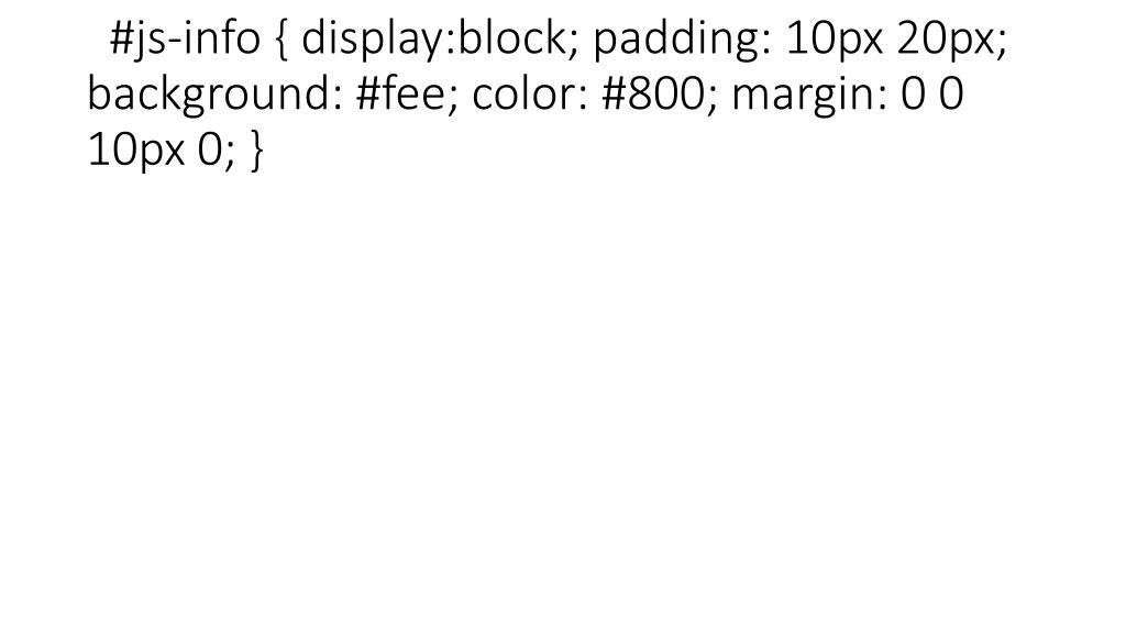 #js-info { display:block; padding: 10px 20px; background: #fee; color: #800; margin: 0 0 10px 0; }