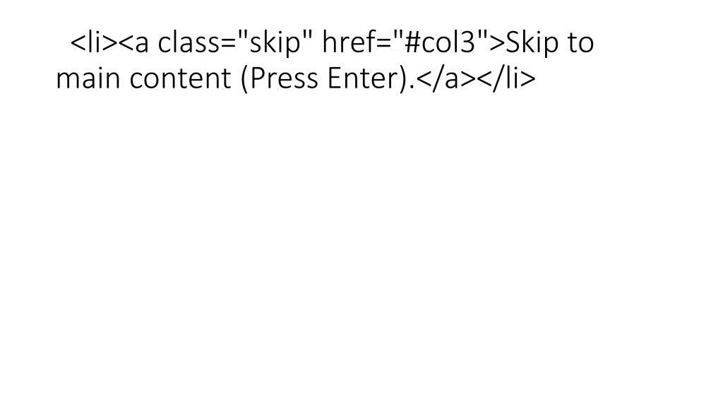 "<li><a class=""skip"" href=""#col3"">Skip to main content (Press Enter).</a></li>"