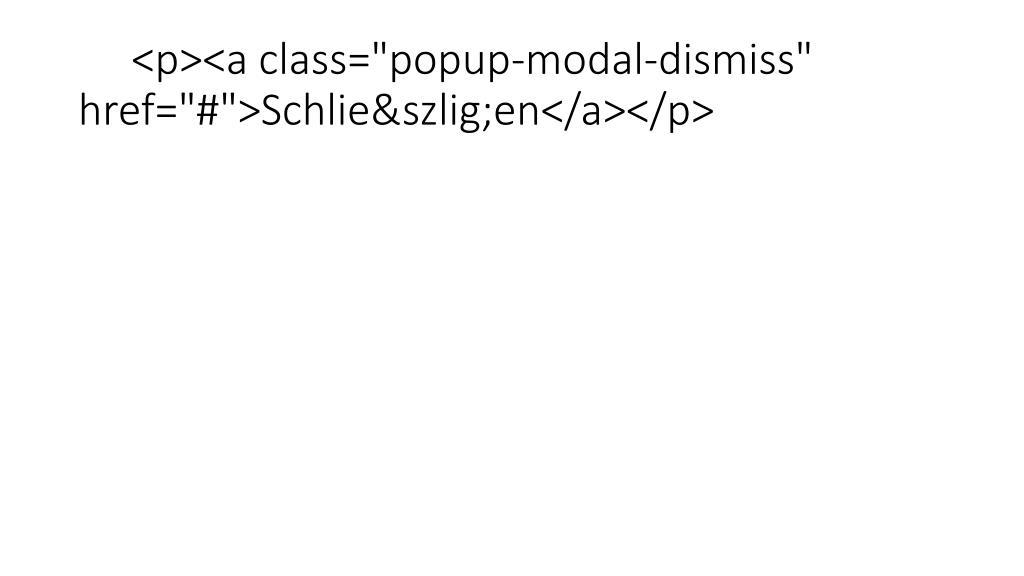"""<p><a class=""""popup-modal-dismiss"""" href=""""#"""">Schließen</a></p>"""