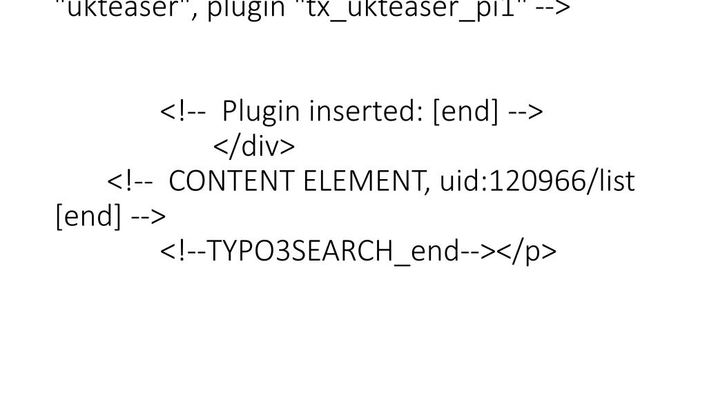 """</div>  <!-- END: Content of extension """"ukteaser"""", plugin """"tx_ukteaser_pi1"""" -->   <!--  Plugin inserted: [end] --> </div> <!--  CONTENT ELEMENT, uid:120966/list [end] --> <!--TYPO3SEARCH_end--></p>"""