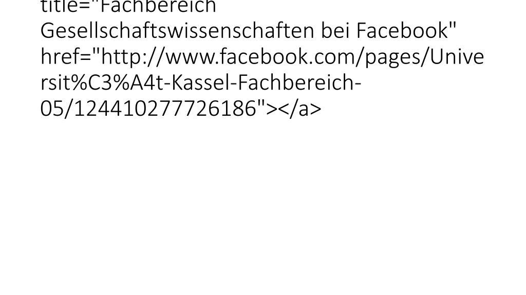 """<a class=""""socialMediaLink"""" title=""""Fachbereich Gesellschaftswissenschaften bei Facebook"""" href=""""http://www.facebook.com/pages/"""