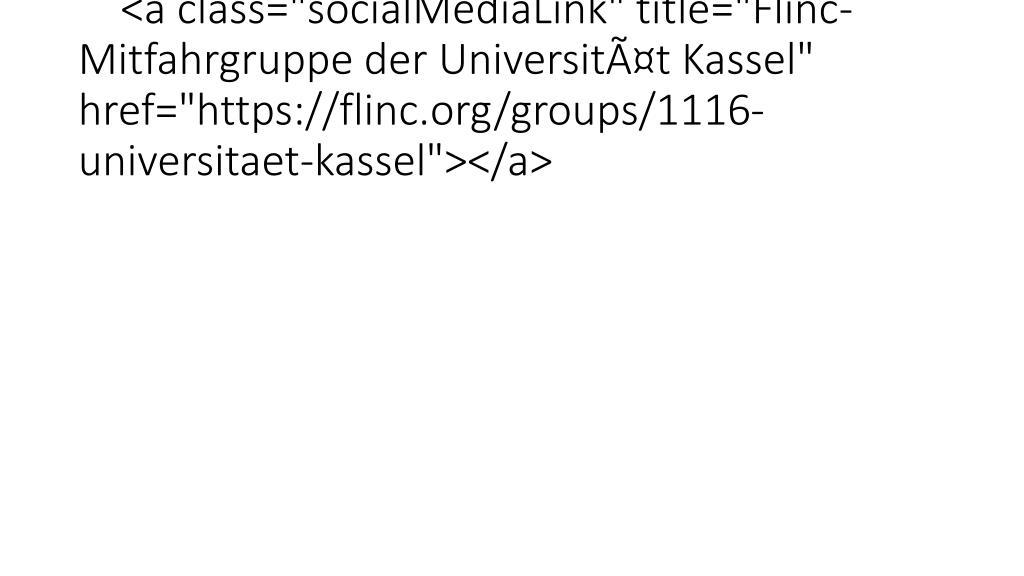 """<a class=""""socialMediaLink"""" title=""""Flinc-Mitfahrgruppe der Universität Kassel"""" href=""""https://flinc.org/groups/1116-universitaet-kassel""""></a>"""
