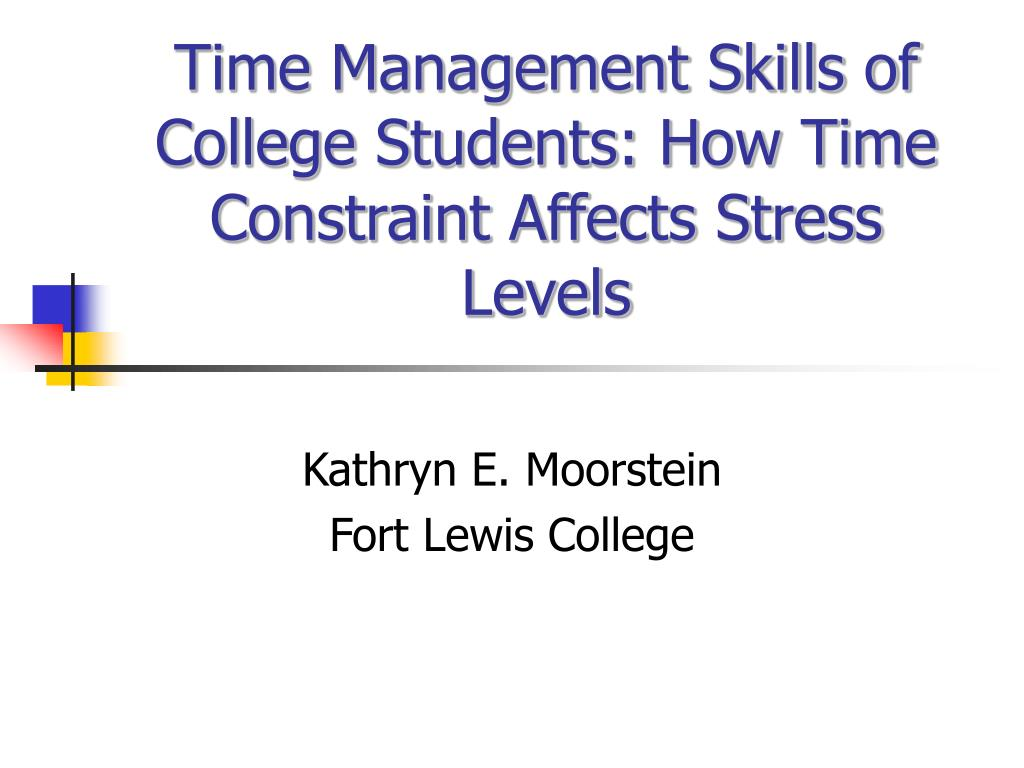 time management skills of college students how time constraint affects stress levels l.
