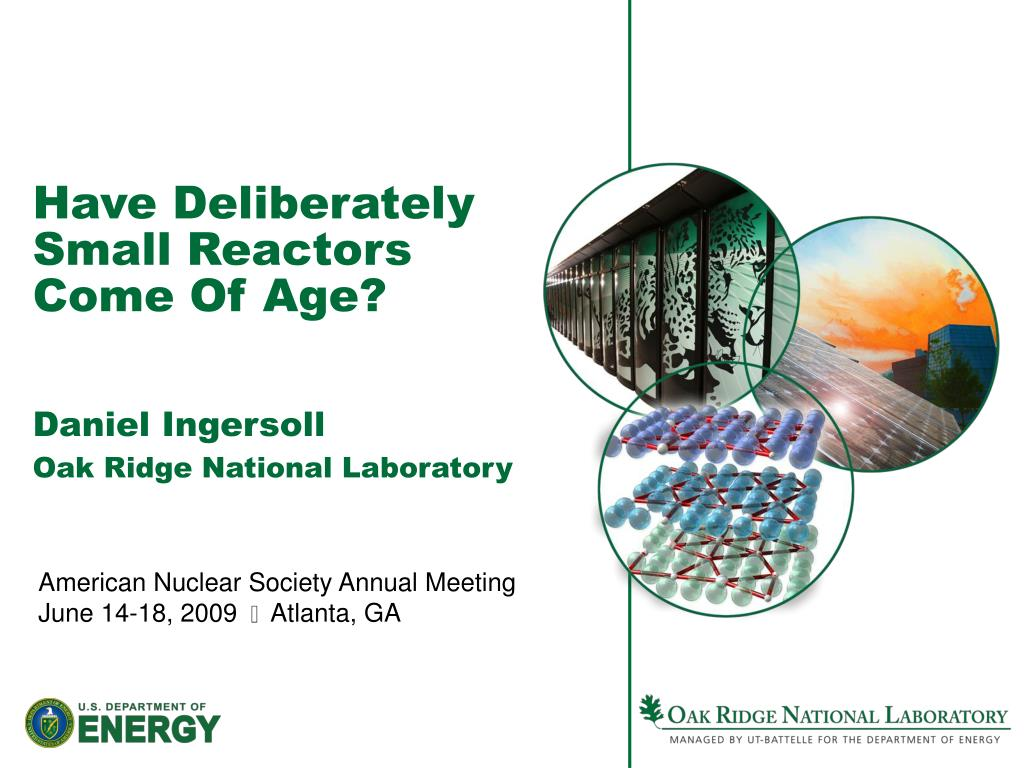 have deliberately small reactors come of age daniel ingersoll oak ridge national laboratory l.