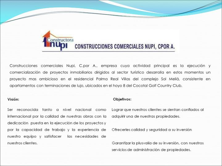 Construcciones comerciales Nupi, C.por A., empresa cuya actividad principal es la ejecución y comer...