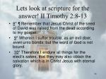 lets look at scripture for the answer ii timothy 2 8 13