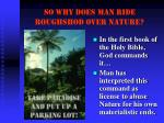so why does man ride roughshod over nature
