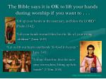 the bible says it is ok to lift your hands during worship if you want to