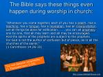 the bible says these things even happen during worship in church