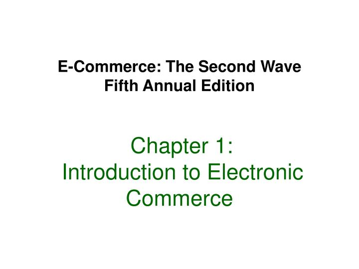 e commerce the second wave fifth annual edition chapter 1 introduction to electronic commerce n.