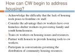 how can cw begin to address housing