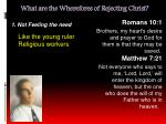 what are the wherefores of rejecting christ5