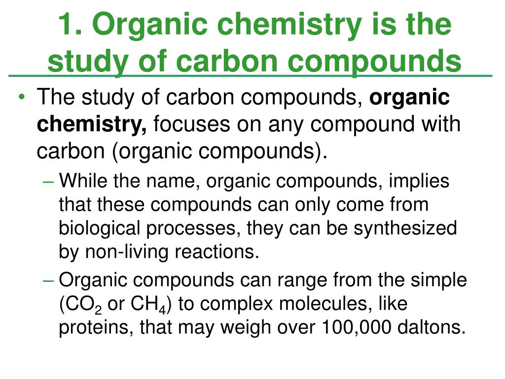 1. Organic chemistry is the study of carbon compounds