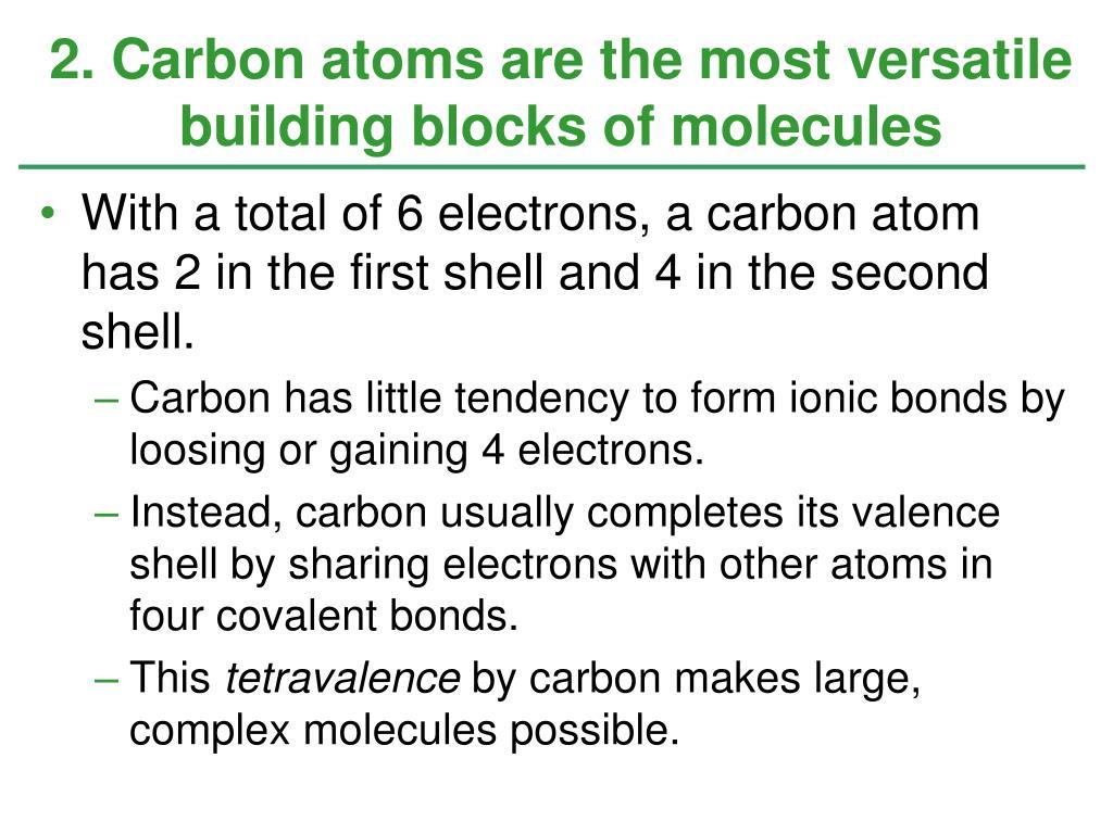 2. Carbon atoms are the most versatile building blocks of molecules
