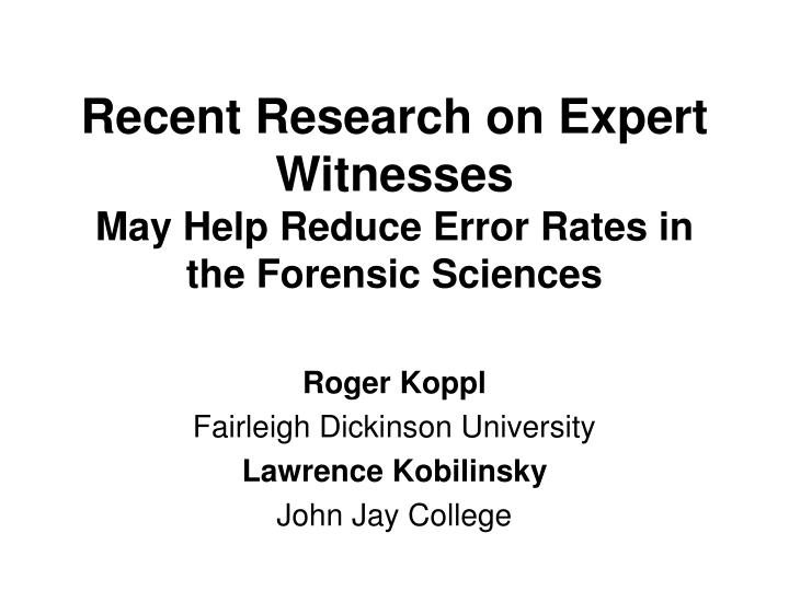 recent research on expert witnesses may help reduce error rates in the forensic sciences n.
