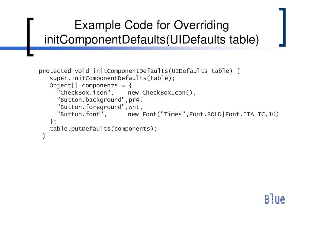 Example Code for Overriding initComponentDefaults(UIDefaults table)