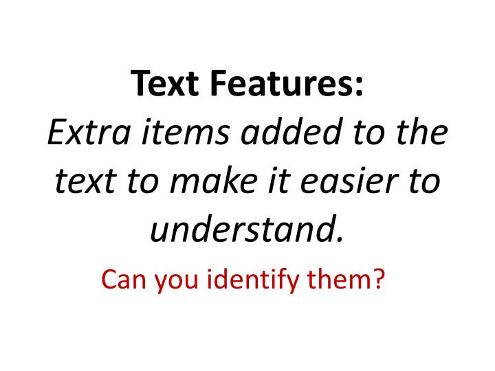 text features extra items added to the text to make it easier to understand n.