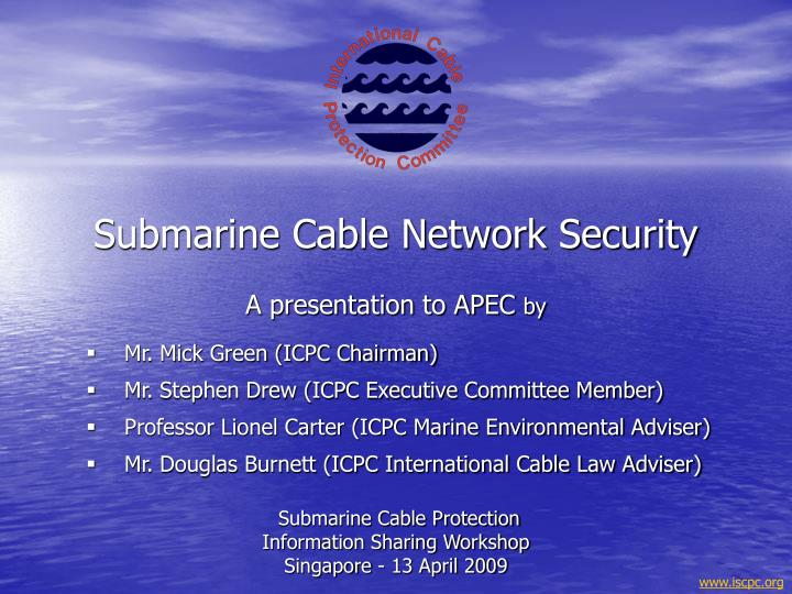 submarine cable protection information sharing workshop singapore 13 april 2009 n.