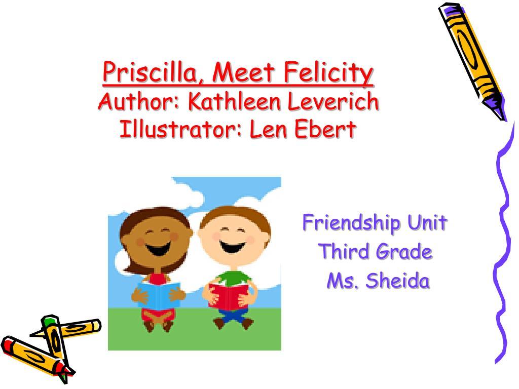 priscilla meet felicity author kathleen leverich illustrator len ebert l.