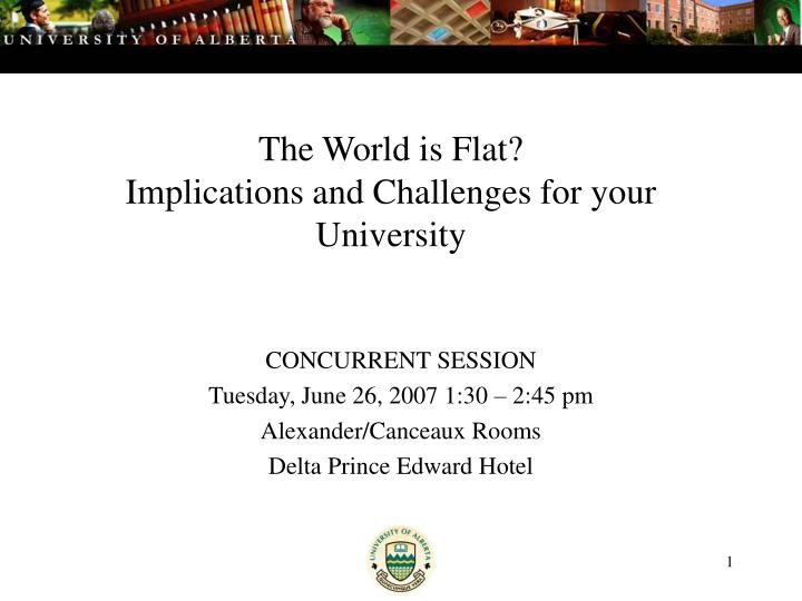 the world is flat implications and challenges for your university n.