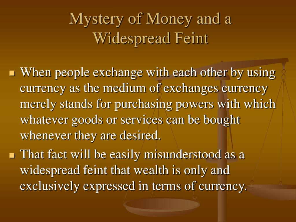 Mystery of Money and a Widespread Feint
