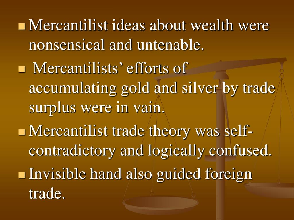 Mercantilist ideas about wealth were nonsensical and untenable.