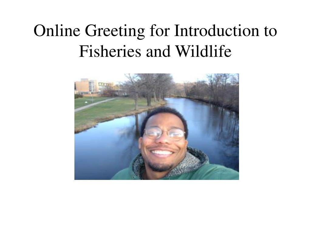 Online Greeting for Introduction to Fisheries and Wildlife
