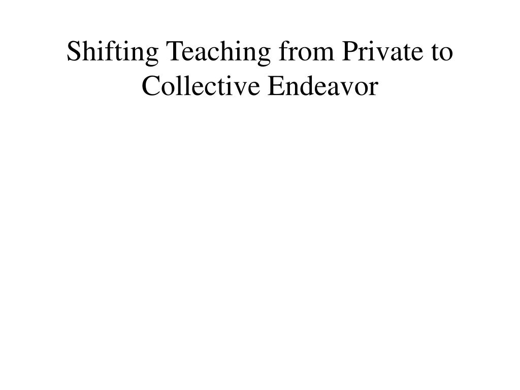 Shifting Teaching from Private to Collective Endeavor
