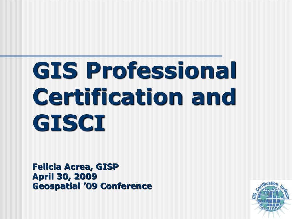 Ppt Gis Professional Certification And Gisci Felicia Acrea Gisp