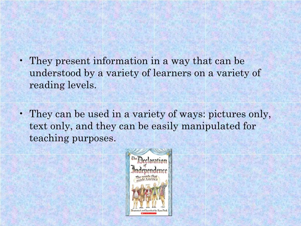 They present information in a way that can be understood by a variety of learners on a variety of reading levels.