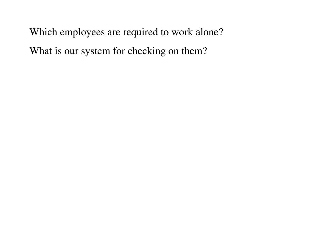 Which employees are required to work alone?