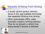 separate drinking from driving