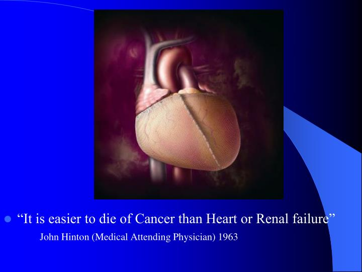 """""""It is easier to die of Cancer than Heart or Renal failure"""""""
