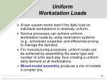 uniform workstation loads