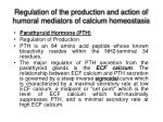 regulation of the production and action of humoral mediators of calcium homeostasis