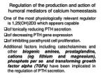 regulation of the production and action of humoral mediators of calcium homeostasis16