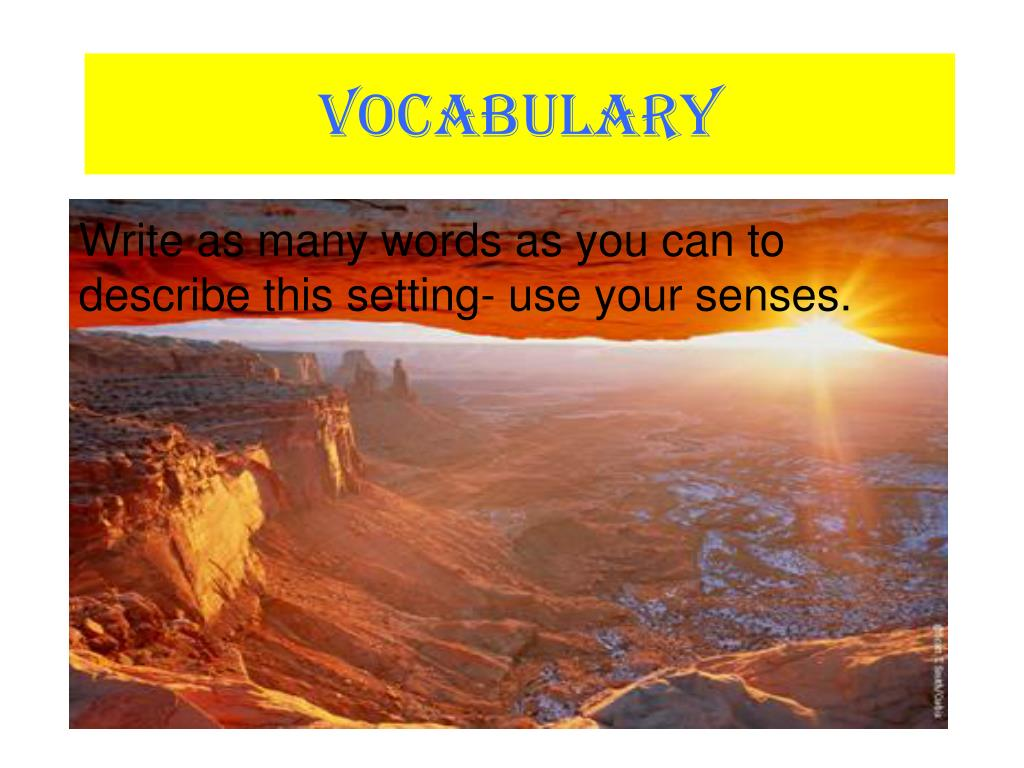 Write as many words as you can to describe this setting- use your senses.
