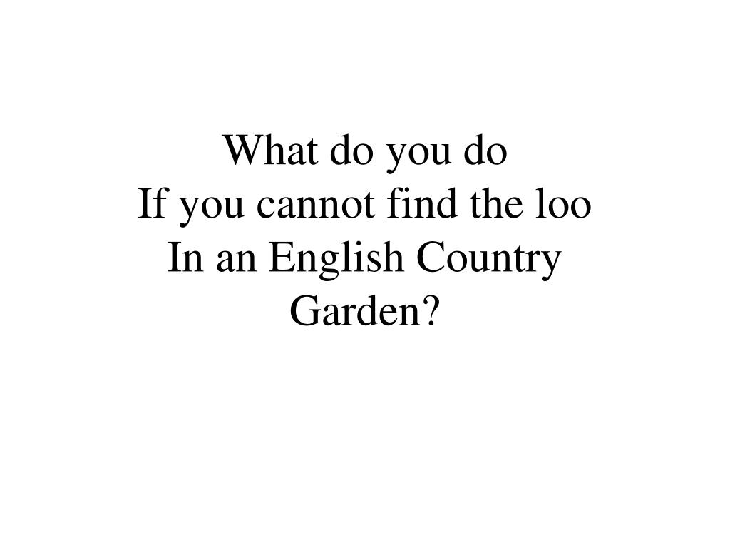 what do you do if you cannot find the loo in an english country garden l.