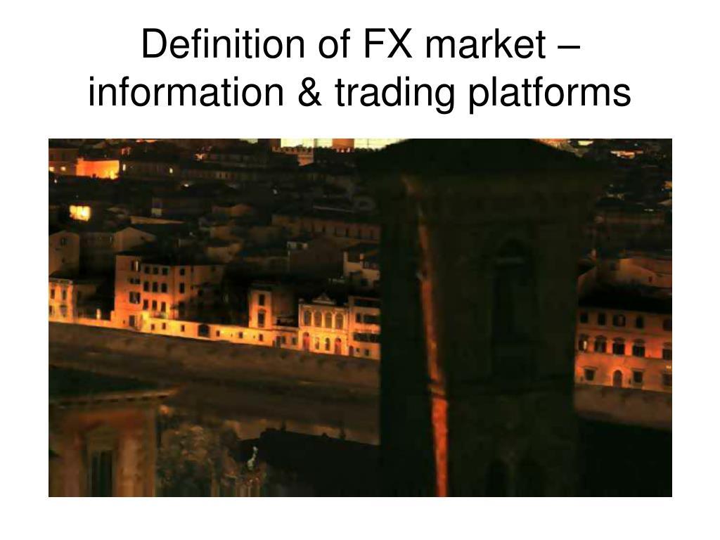 Definition of FX market – information & trading platforms