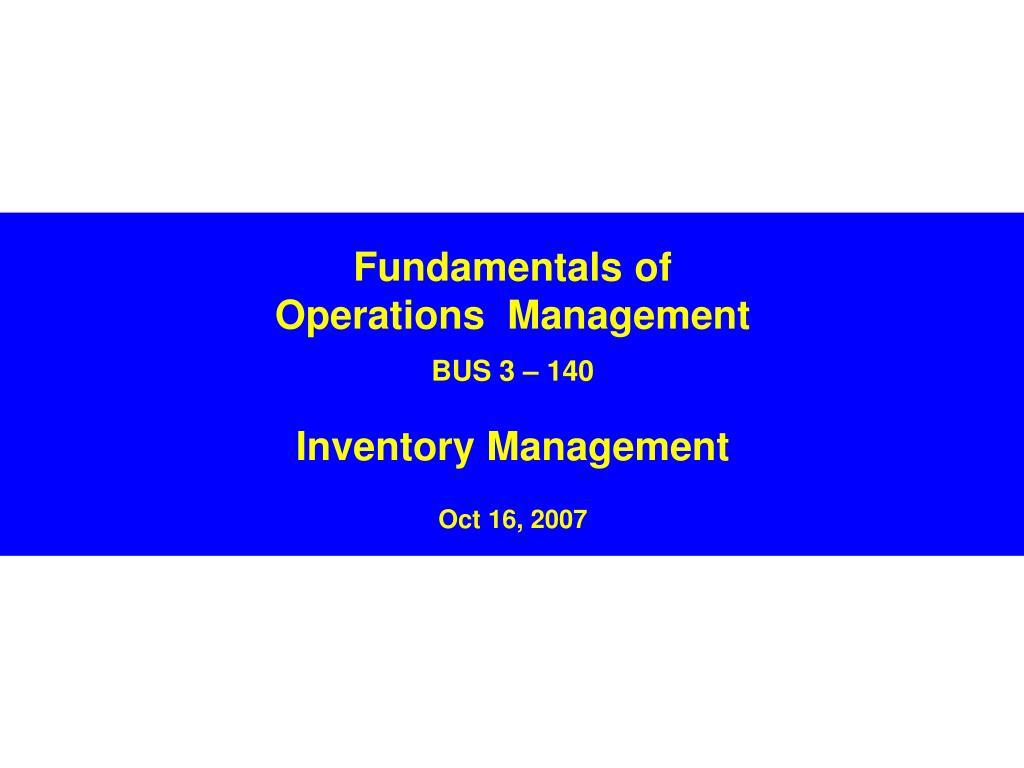 fundamentals of operations management bus 3 140 inventory management oct 16 2007 l.
