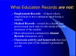 what education records are not7
