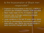 is the incarceration of black men responsible